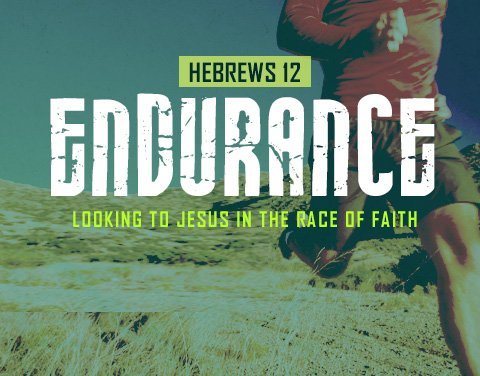 Endurance: Looking to Jesus in the Race of Faith