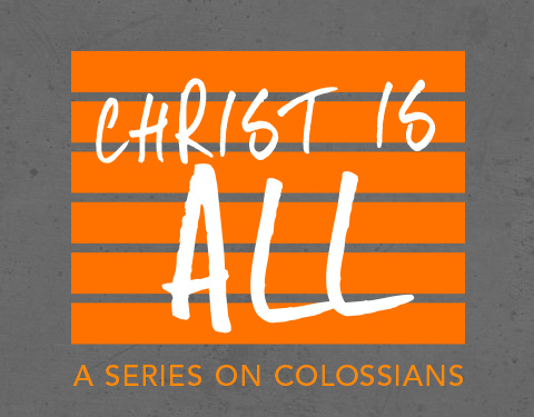 Colossians: Christ is All