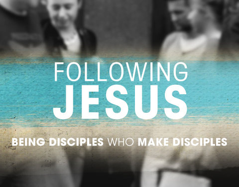 Following Jesus: Being Disciples Who Make Disciples
