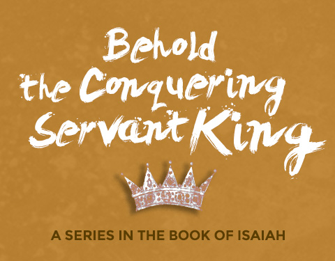 Isaiah: Behold the Conquering Servant King